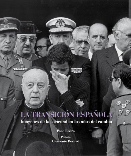La transición española: Imágenes de la sociedad en los años del cambio (Fotografia (lunwerg)) por Paco Elvira
