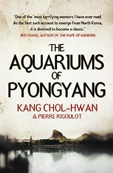 The Aquariums of Pyongyang: Ten Years in the North Korean Gulag by [Chol-Hwan, Kang, Rigoulot, Pierre]