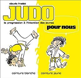 Judo pour nous - Volume 1   ceinture blanche et ceinture jaune par  Claude, 0501e2babd1