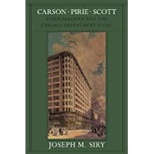 Carson Pirie Scott: Louis Sullivan and the Chicago Department Store (Chicago Architecture and Urbanism) by Joseph M. Siry (2012-07-10)