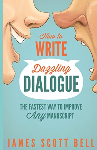 How to Write Dazzling Dialogue: The Fastest Way to Improve Any Manuscript por James Scott Bell