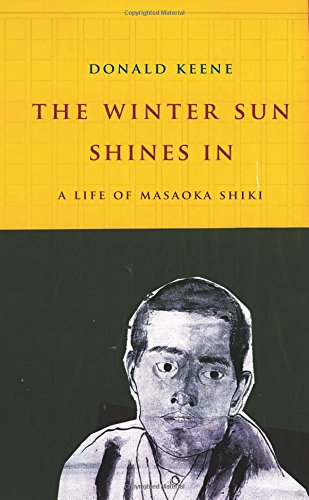 The Winter Sun Shines in: A Life of Masaoka Shiki (Asia Perspectives: History, Society and Culture)