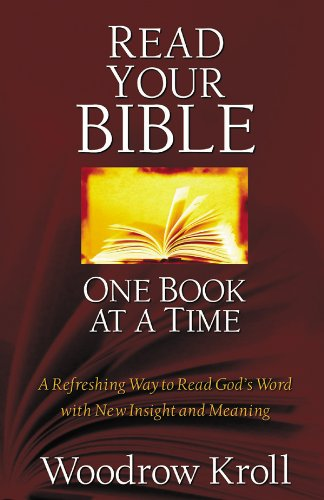 Read Your Bible One Book at a Time: A Refreshing Way to Read God's Word with New Insight and Meaning