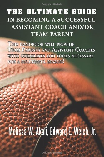The Ultimate Guide in Becoming a Successful Assistant Coach and/or Team Parent: This handbook will provide Team Parents and Assistant Coaches with ... and tools necessary for a successful season! por Melissa W. Akali