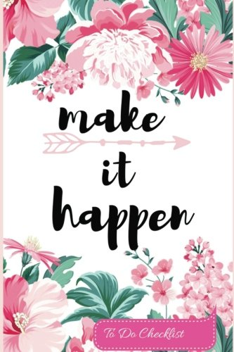 make it happen To Do Checklist: Pink Seamless Floral :Daily Schedule Journals : Small, Handy 6x9