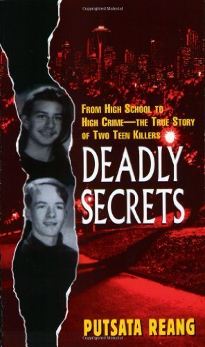 Deadly Secrets: From High School to High Crime--the True Story of Two Teen Killers by Reang, Putsata (2001) Mass Market Paperback