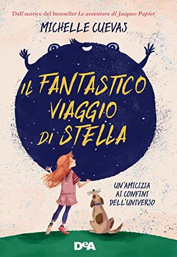 Il fantastico viaggio di Stella: Un'amicizia ai confini dell'universo di [Cuevas, Michelle]
