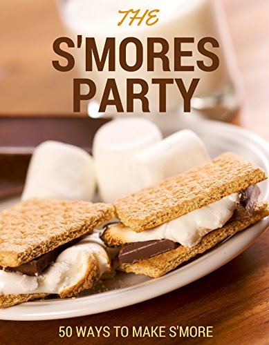 The S'mores Party: 50 Different Variations of S'mores Recipes! (English Edition)