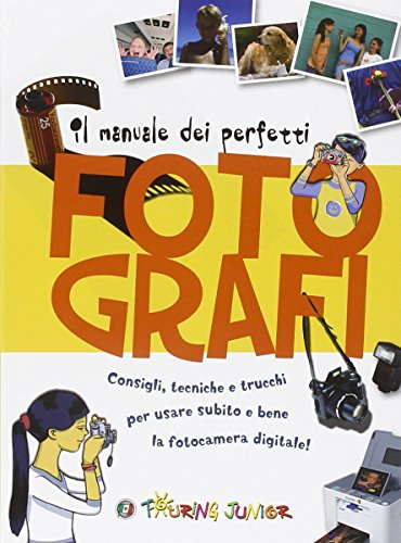 Manuale dei perfetti fotografi. Ediz. illustrata