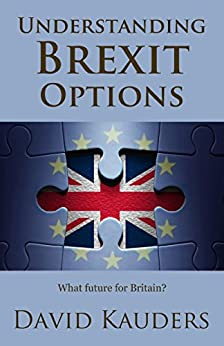 Understanding Brexit Options: What future for Britain? (English Edition) di [Kauders, David]