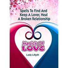 Magick of Love: Spells to Find and Keep a Lover & Heal a Broken Relationship (English Edition)
