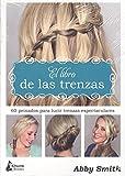 El libro de las trenzas: 60 peinados para lucir trenzas espectaculares