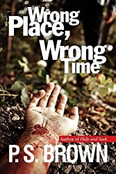 Wrong Place, Wrong Time by P. S. Brown (2014-10-14)