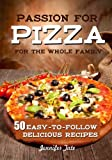 Passion for Pizza: 50 Easy-to-Follow Delicious Recipes for the Whole Family: Volume 4 (Tasty and Healthy)