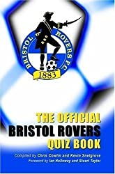 The Official Bristol Rovers Quiz Book by Chris Cowlin, Kevin Snelgrove published by Apex Publishing Ltd, Essex (2008)