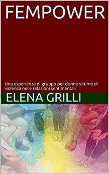 fEMPOWER: Una esperienza di gruppo per donne vittime di violenza nelle relazioni sentimentali di [Grilli, Elena]