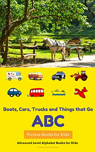 Boats, Cars, Trucks and Things that Go! ABC Picture Books for Kids: Advanced Level Alphabet Books for Kids (English Edition)