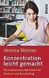 Konzentration leicht gemacht: Die wirksamsten Methoden für Studium, Beruf und Alltag