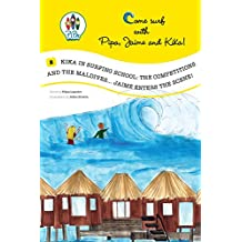 Kika in Surfing School: the Competitions and the Maldives... Jaime enters the Scene!!! (Come Surf with Pipa, Jaime and Kika! Book 2)
