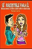 SE IRRESISTIBLE PARA EL. Manual para enamorar a un...