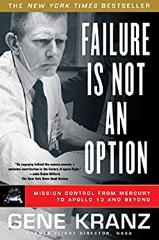 Failure Is Not an Option: Mission Control from Mercury to Apollo 13 and Beyond (English Edition) par [Kranz, Gene]