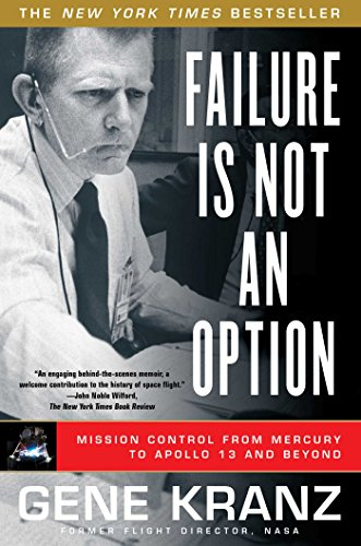 Failure Is Not an Option: Mission Control from Mercury to Apollo 13 and Beyond (English Edition)