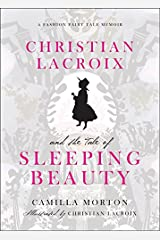 Christian Lacroix and the Tale of Sleeping Beauty: A Fashion Fairytale Memoir Hardcover