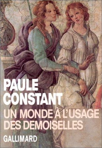 Un monde à l'usage des demoiselles par Paule Constant (Broché)