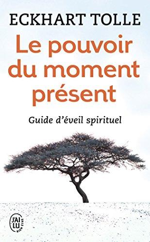 Le pouvoir du moment présent - Guide d'éveil spirituel par Eckhart Tolle
