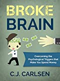 Broke Brain: Overcoming the Psychological Triggers that Make You Spend Money