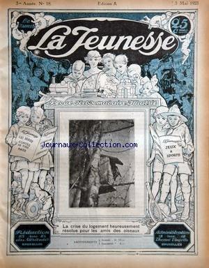 JEUNESSE (LA) [No 18] du 03/05/1923 - la crise du logement resolue pour les amis des oiseaux - la ronde des poetes - les jeux et les sports - foot avec hollande et belgique - athletisme - la marche de l'armee par henriot par Collectif