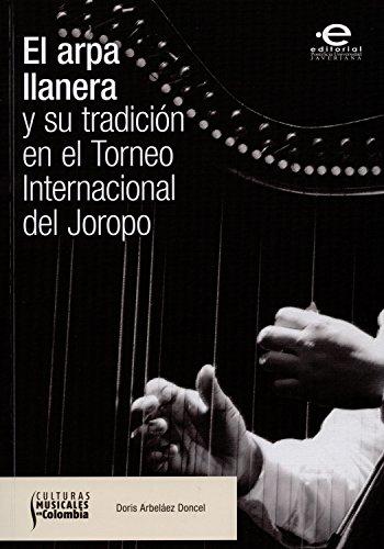 El arpa llanera y su tradición en el Torneo Internacional del Joropo (Culturas musicales en Colombia nº 5)