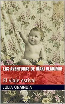 Las aventuras de Iñaki Vladimir: El viaje estival (Spanish Edition) by [Onaindía, Julia, Pynchon, X.]