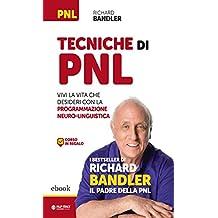 Tecniche di PNL: Vivi la vita che desideri con la Programmazione Neuro-Linguistica (Italian Edition)