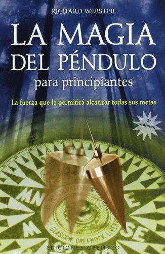 La magia del pendulo: para principiantes/pendulum magic for beginners: power to achieve all goals: la fuerza que le permitira alcanzar todas sus metas