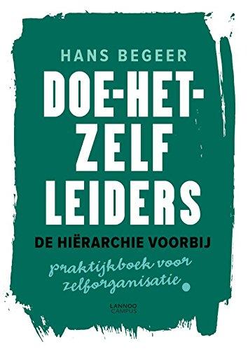 Doe-het-zelf leiders - De hiërarchie voorbij: Praktijkboek voor zelforganisatie