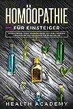 Homöopathie für Einsteiger: Homöopathie gegen Erkrankungen und Beschwerden. Grundlagen und Heilkunde für Selbstheiler.