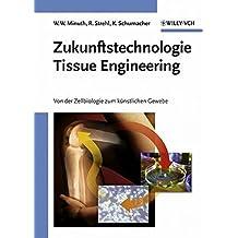 Zukunftstechnologie Tissue Engineering: Von der Zellbiologie zum künstlichen Gewebe: Von Der Zellbiologie Zum Kunstlichen Gewebe