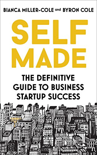Self Made: The definitive guide to business startup success by [Miller-Cole, Bianca, Cole, Byron]
