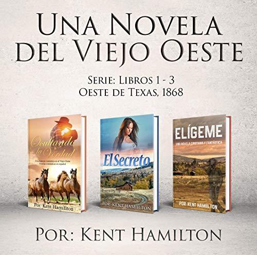 Una Novela del Viejo  Oeste Serie (Libros 1-3  Oeste de Texas, 1868) por Kent Hamilton