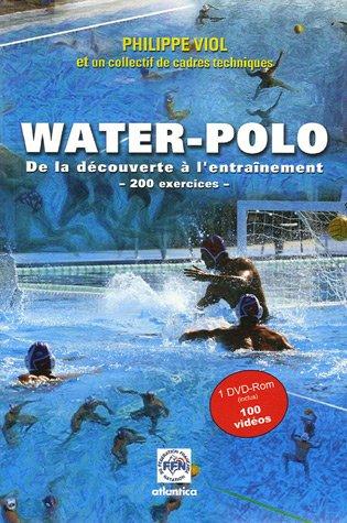 Guide pour le water-polo : 200 Exercices, de la découverte à l'entraînement (1DVD) par Philippe Viol