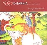 Dharma La voie du Bouddha, N° 49 : Ecologie et spiritualité