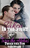 Taken in the Night - Twice the Alpha Twice the Fun: A STEAMY TABOO MENAGE SHIFTER TALE OF FORBIDDEN LOVE