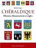L'Héraldique française - Histoire, blassonnement et règles