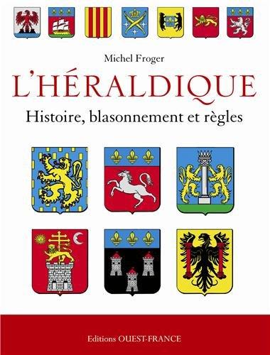 L'Héraldique française : Histoire, blassonnement et règles