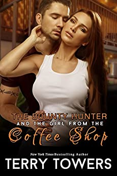 The Bounty Hunter And The Girl From The Coffee Shop (Girls From The Coffee Shop Book 4) by [Towers, Terry]