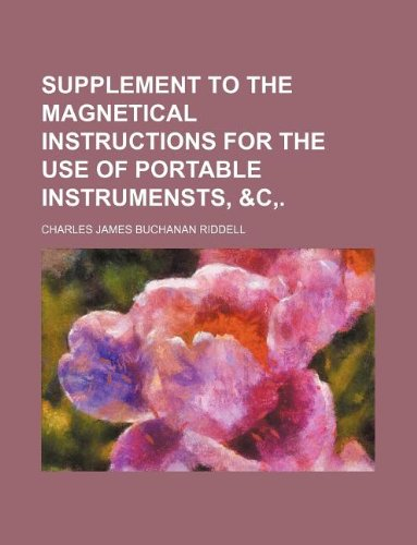 Supplement to the Magnetical instructions for the use of portable instrumensts, &c,.