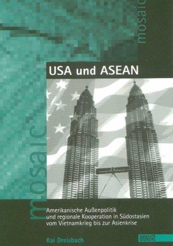 kanische Aussenpolitik und regionale Kooperation in Südostasien vom Vietnamkrieg bis zur Asienkrise (Mosaic. Studien und Texte zur amerikanischen Kultur und Geschichte) ()