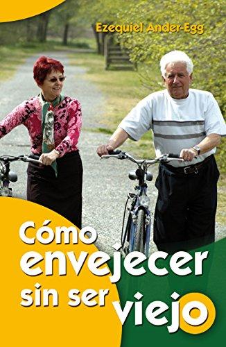 Cómo envejecer sin ser viejo (Mayores nº 12) por Ezequiel Ander-Egg Milano