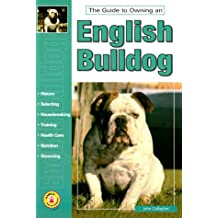 Guide to Owning an English Bulldog (The guide to owning series)